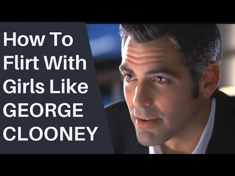 How To Flirt With Girls Like George Clooney Without the money or fame!