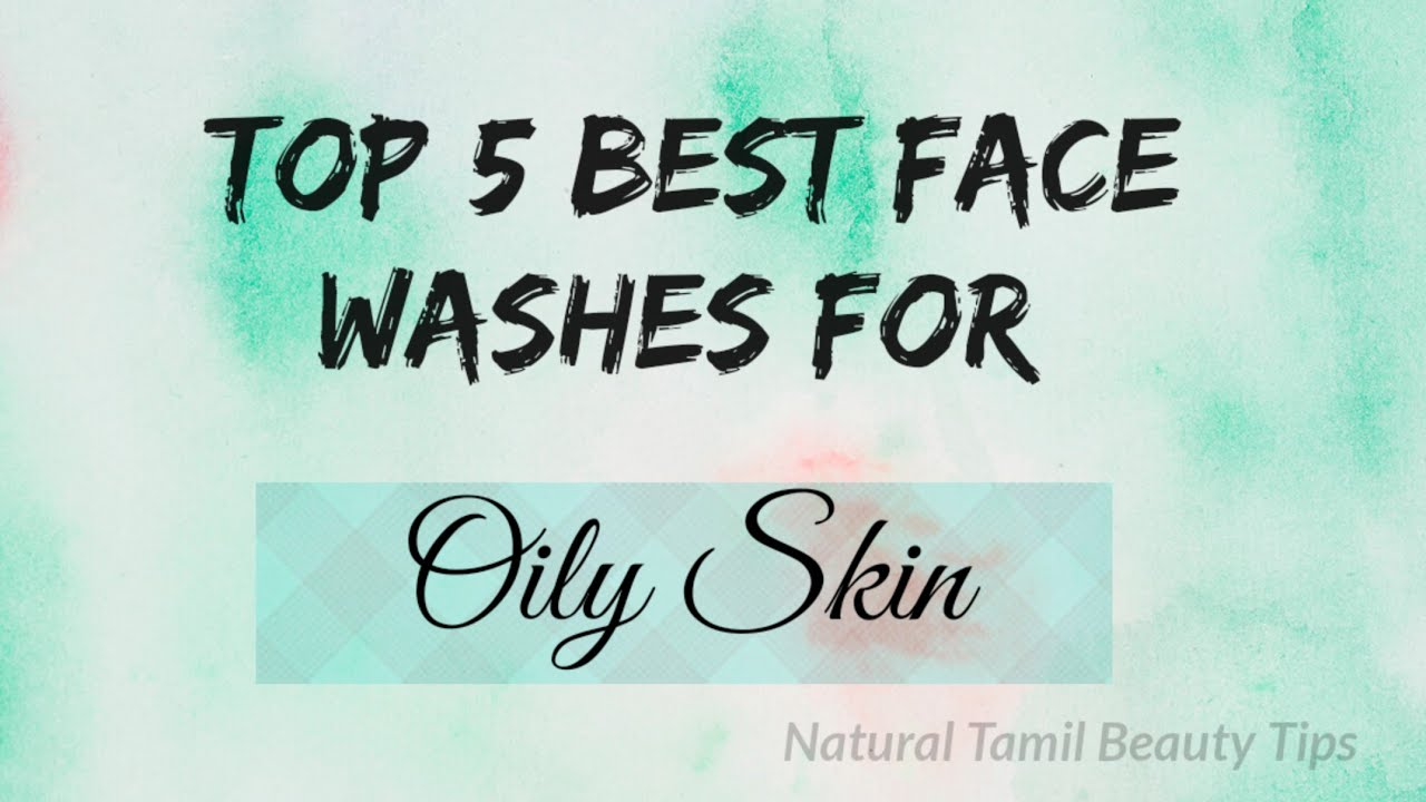 Top 10 Best Face Washes For Oily Skin  Natural - Tamil Beauty Tips
