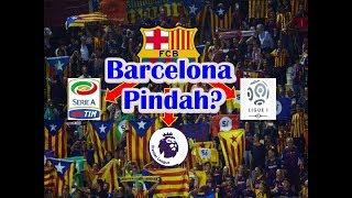 Video CATALUNYA MERDEKA, Barcelona Pindah Ke Serie A, Premier League, Atau Ligue 1 download MP3, 3GP, MP4, WEBM, AVI, FLV Oktober 2017