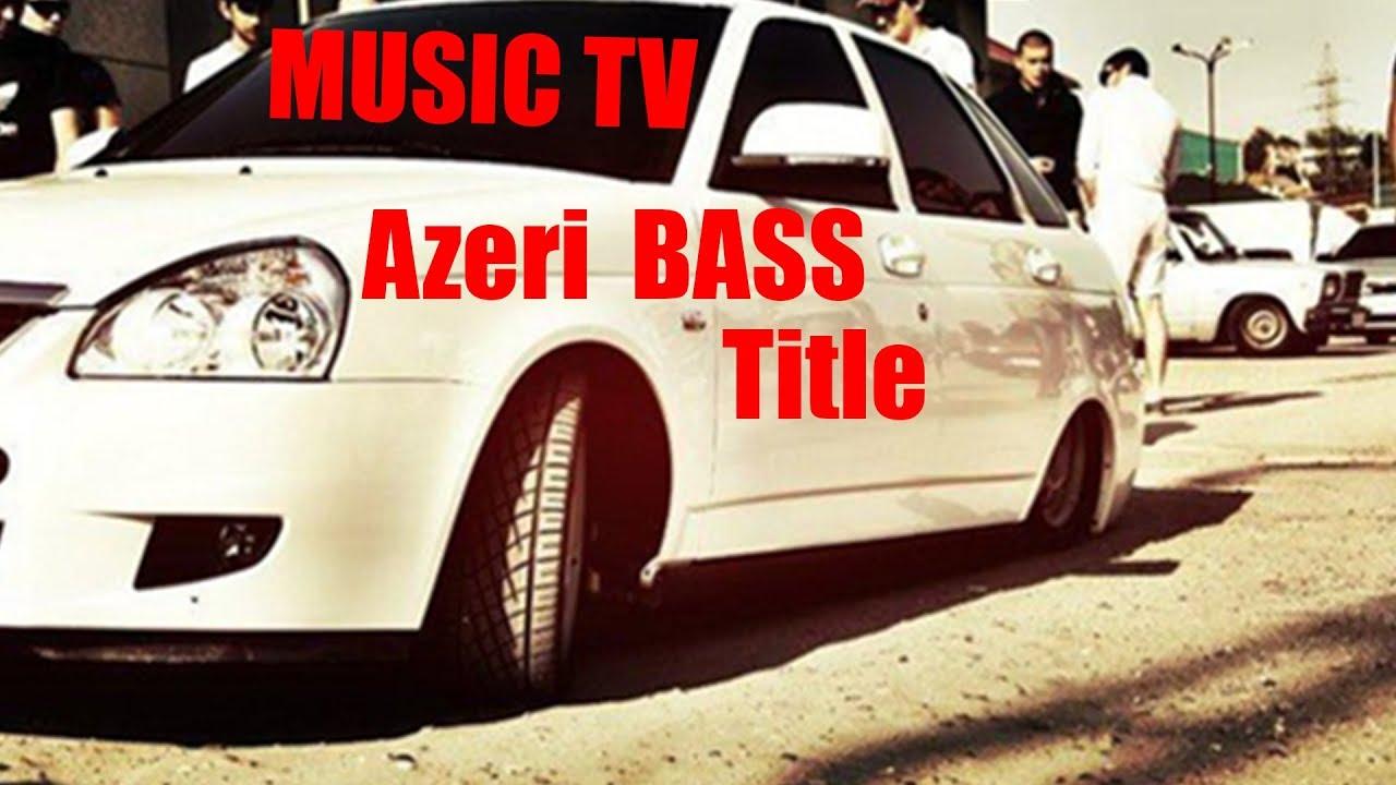 Azeri Bass Music | Tittle(Hər kəsin axtardiğı o mahni)