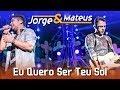 Jorge & Mateus - Eu Quero Ser Teu Sol - [DVD Ao Vivo em Jurerê] - (Clipe Oficial)