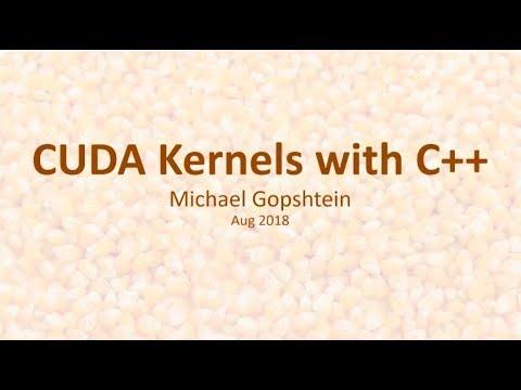 CUDA Kernels with C++ - Michael Gopshtein