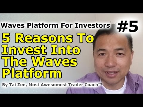 Waves Platform For Investors #5 - 5 Reasons To Invest Into The Waves Platform - By Tai Zen