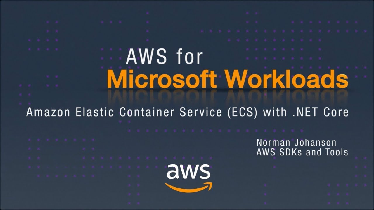 AWS for Microsoft Workloads: Amazon Elastic Container Service (ECS) with   NET Core