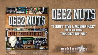 Watch Deez Nuts I Dont Give A Mother Fuck video