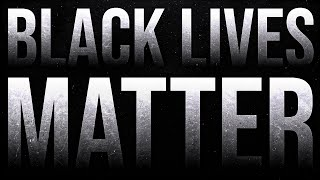 Black Lives Matter (Opinion & Analysis of the George Floyd Protests)