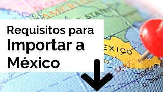 Requisitos Para Importar Mexico - Curso Online