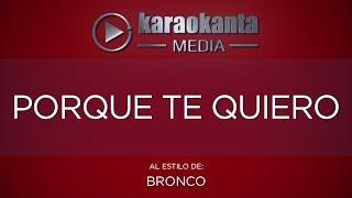 Karaokanta - Bronco - Porque te quiero