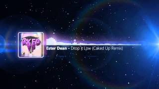 Ester Dean - Drop It Low (CAKED UP Remix)