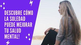 8 Beneficios que Aporta La Soledad - Aprender De La Soledad