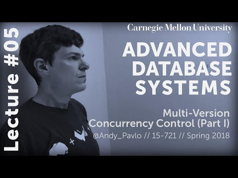 CMU Advanced Database Systems - 05 Multi-Version Concurrency Control Part I (Spring 2018)