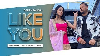 Like U (Tere Jaisi)   Reggaeton Mix   Garry Sandhu   DJ Ravish & DJ Chico