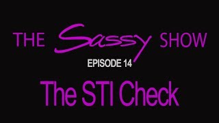 THE SASSY SHOW - EPISODE 14 : The STI Check