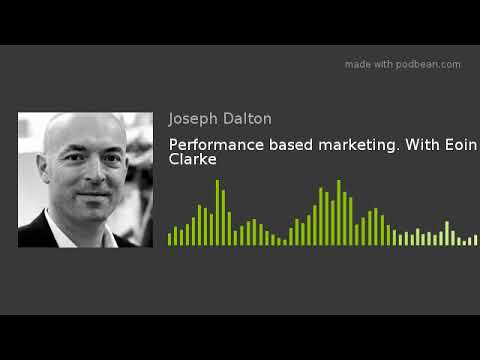Performance based marketing. With Eoin Clarke