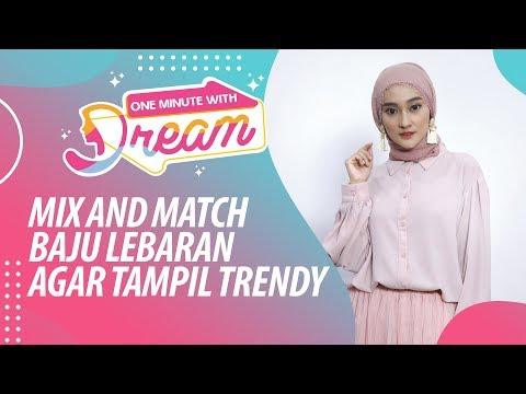 Tampil Trendy, Ini Tips Mix And Match Baju Lebaran | #OneMinuteWithDream