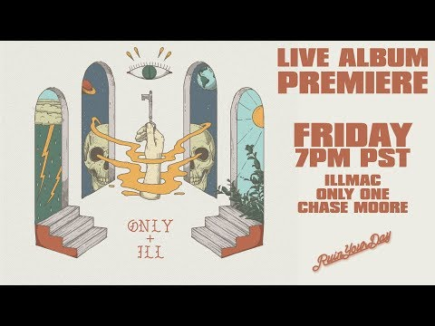 ONLY + ILL LIVE ALBUM PREMIERE FRIDAY 7PM