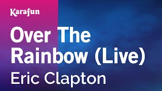 Karaoke Over The Rainbow (Live) - Eric Clapton *
