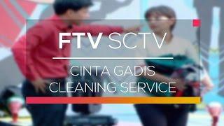 FTV SCTV - Cinta Gadis Cleaning Service