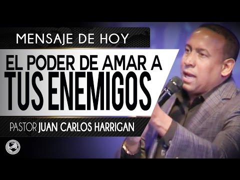 EL PODER DE AMAR A TUS ENEMIGOS - Pastor JuanCarlos Harrigan