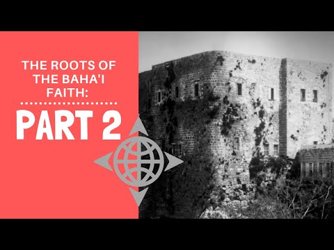 The Roots of the Bahai Faith: Part 2