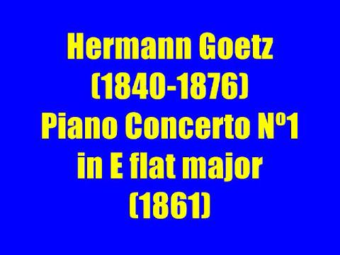 Hermann Goetz :Piano Concerto Nº1 in E flat major(1861)