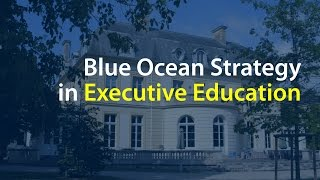 Blue Ocean Strategy in Executive Education