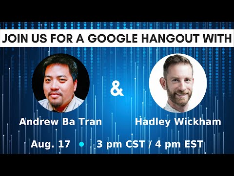 Google Hangout w/ Andrew Ba Tran and Hadley Wickham - Friday, August 17th at 3 PM CST/ 4PM EST)