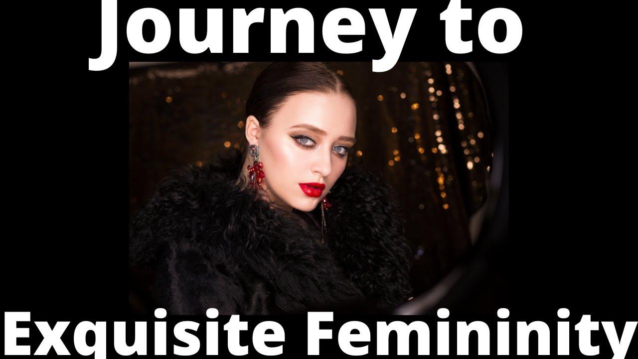 A Feminine Journey to Exquisite Femininity - YouTube