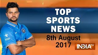 Top Sports News | 8th August, 2017 - India TV