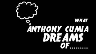 What Anthony Cumia dreams of!