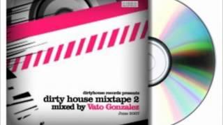 Vato Gonzalez - Dirty House Mixtape 2