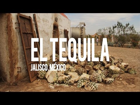 Tequila, Jalisco, México   Elaboración y procesos