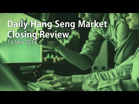 Daily Hangseng Market Closing Review (9 Mei 2018)