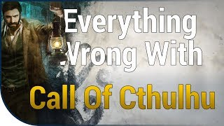 GAME SINS | Everything Wrong With Call of Cthulhu