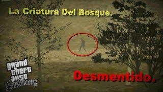 Loquendo GTA San Andreas | La Criatura Del Bosque (Desmintiendo Misterios)(Capitulo 5).