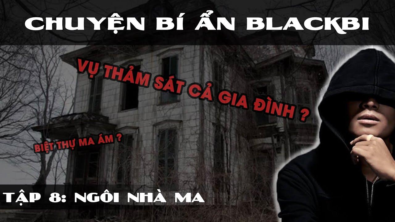 [TẬP 8]: NGÔI NHÀ MA VÀ VỤ THẢM SÁT   Chuyện Bí Ẩn BlackBi