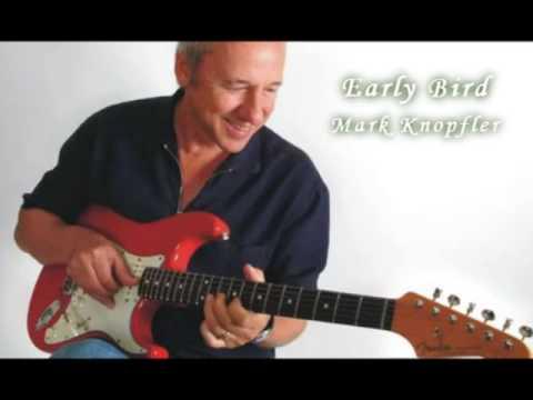 Mark Knopfler -  Early Bird