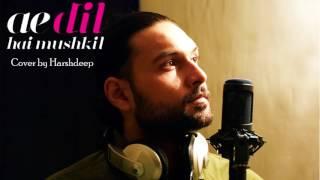 Ae Dil Hai Mushkil | Cover By Harshdeep Singh