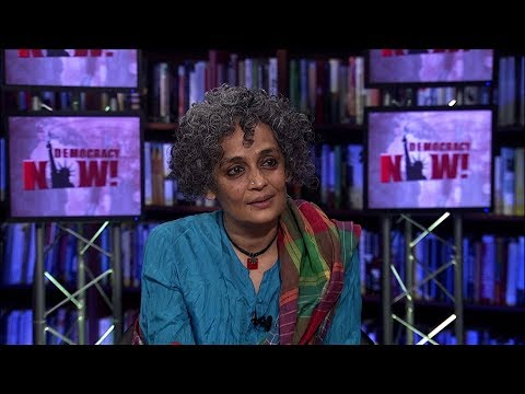 Arundhati Roy on the Rising Hindu Right in India, the Gujarat Massacre & Her Love of Eduardo Galeano