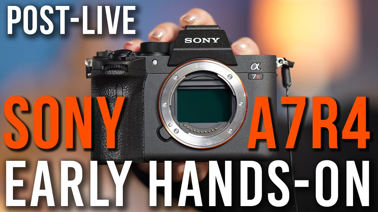 Sony a7R IV | EARLY Access Hands-On POST LIVE