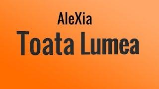 AleXia - Toata lumea (VersuriLyrics)