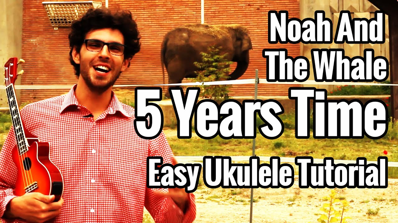 5 years time noah and the whale ukulele tutorial youtube.