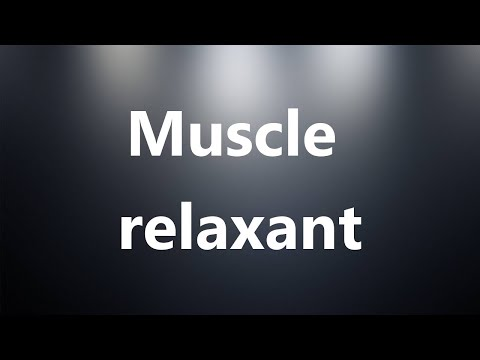 Muscle Relaxant - Medical Definition And Pronunciation