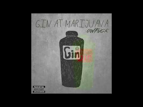 OWFUCK - Gin At Marijuana (Produced By Hype Vallentino)