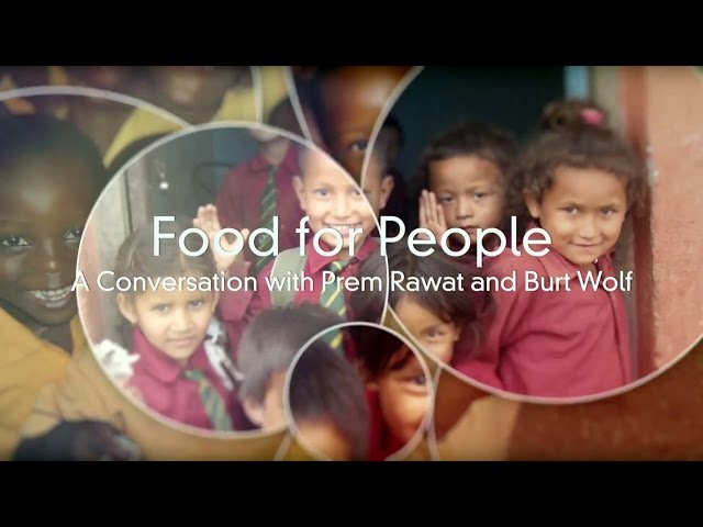 Food for People: A Conversation with Prem Rawat and Burt Wolf