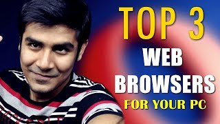 Top 3 Web Browsers For Your PC | Best Browsers With Pros and Cons