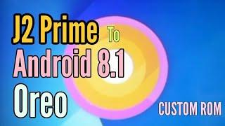 UPDATE J2 Prime To Oreo | Custom Rom Android 8.1