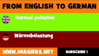 FROM ENGLISH TO GERMAN = thermal pollution