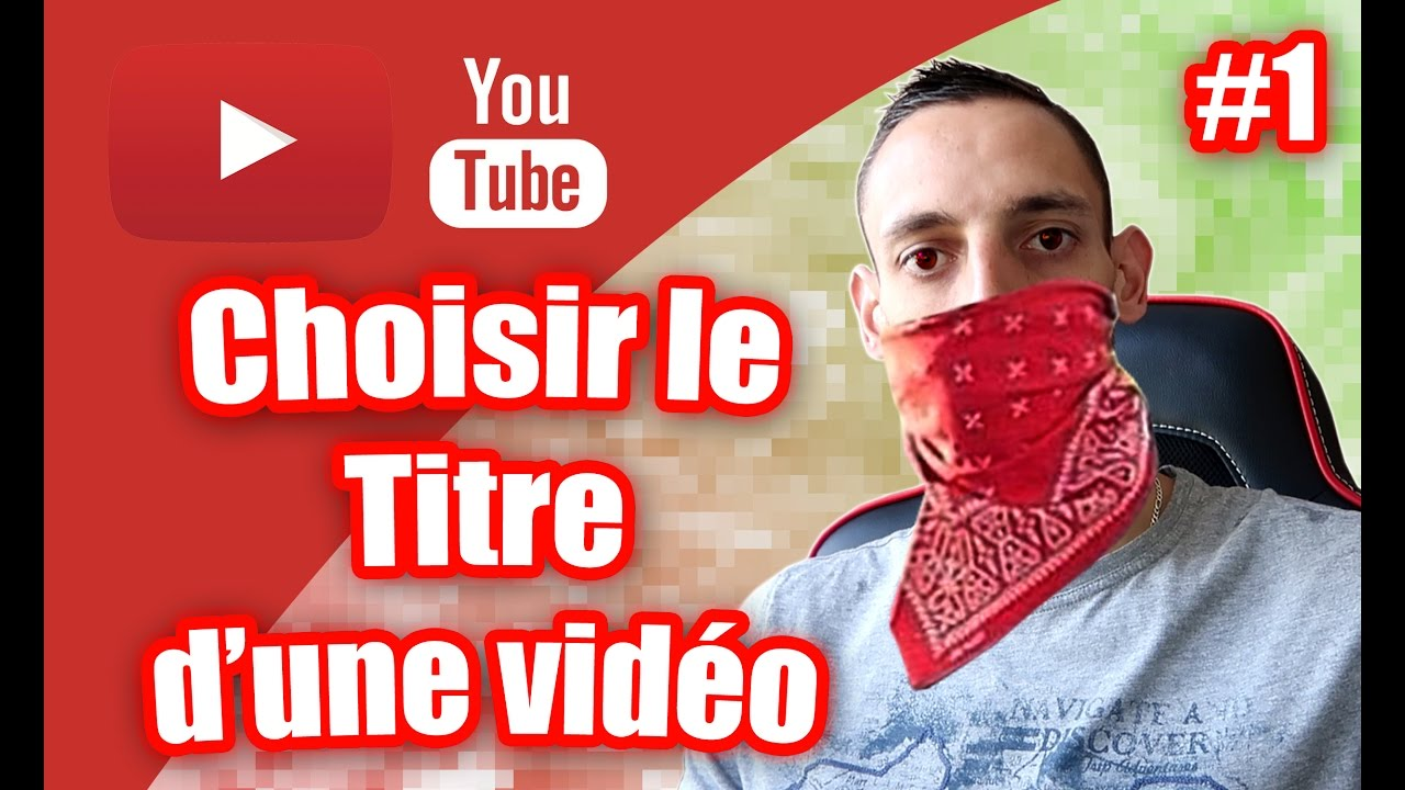 comment choisir le titre d u0026 39 une video youtube