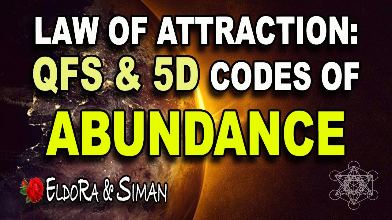 Law of Attraction: QFS & 5D Codes of Abundance